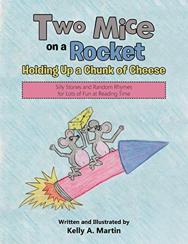 9781512724868: Two Mice on a Rocket Holding Up a Chunk of Cheese: Silly Stories and Random Rhymes for Lots of Fun at Reading Time