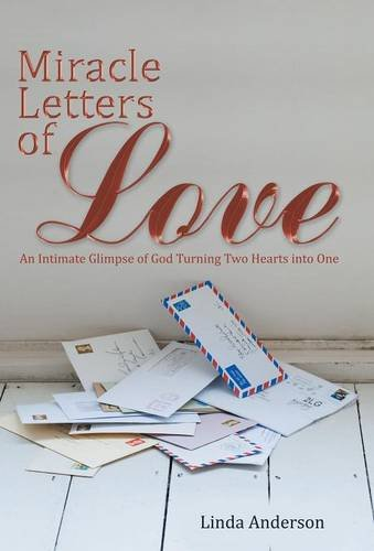 9781512726763: Miracle Letters of Love: An Intimate Glimpse of God Turning Two Hearts into One