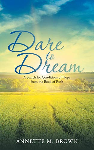 Dare to Dream: A Search for Conditions of Hope from the Book of Ruth: Annette M. Brown