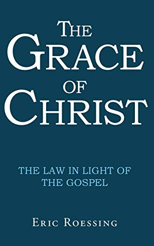 9781512736328: The Grace of Christ: The Law in Light of The Gospel