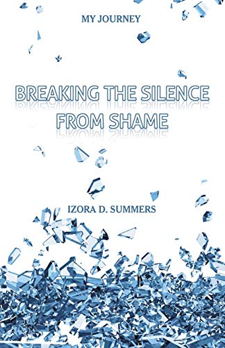 Breaking The Silence From Shame: Summers, Izora D.