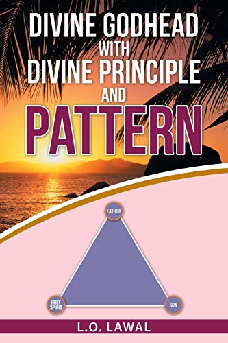 Divine Godhead with Divine Principle and Pattern: L O Lawal