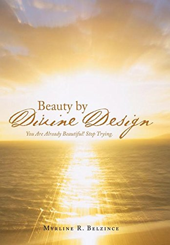 9781512770957: Beauty by Divine Design: You Are Already Beautiful! Stop Trying.