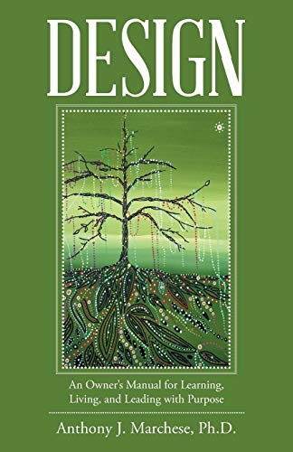 Design: An Owner?s Manual for Learning, Living,: Marchese, Anthony J.
