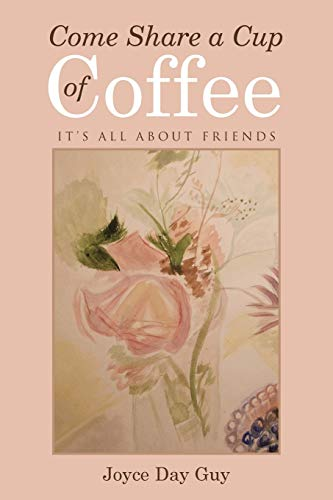 Come Share a Cup of Coffee: It s All about Friends (Paperback)