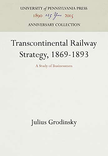 9781512802306: Transcontinental Railway Strategy 1869-1893: A Study of Businessmen