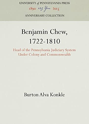 9781512803440: Benjamin Chew, 1722-1810: Head of the Pennsylvania Judiciary System Under Colony and Commonwealth