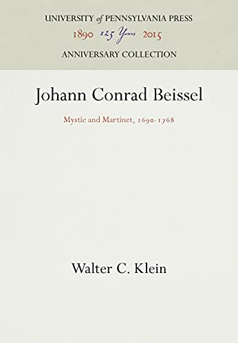 Johann Conrad Beissel: Mystic and Martinet, 1690-1768: Klein, Walter C.