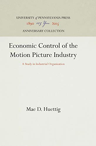 Economic Control of the Motion Picture Industry: Mae D. Huettig