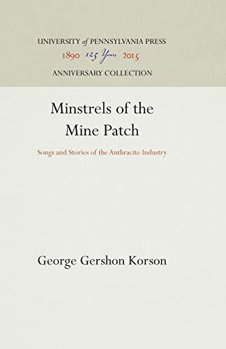 Minstrels of the Mine Patch: Songs and: George Gershon Korson
