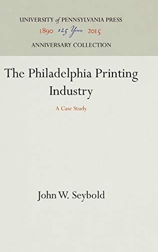 The Philadelphia Printing Industry: A Case Study: John W. Seybold