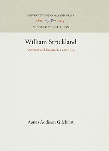 William Strickland: Architect and Engineer, 1788-1854: Gilchrist, Agnes Addison