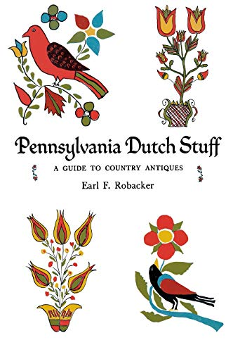 Pennsylvania Dutch Stuff: A Guide to Country Antiques: Robacker, Earl F.