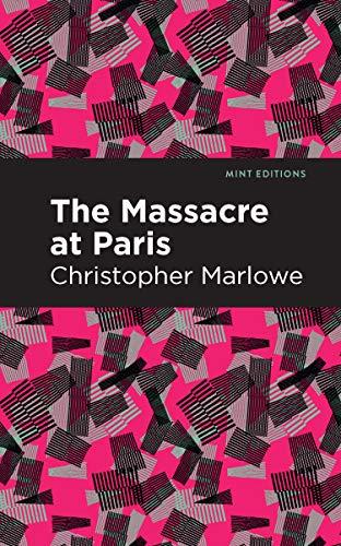 Massacre at Paris: Marlowe, Christopher,