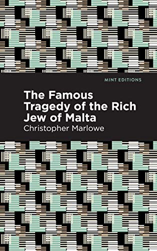 The Famous Tragedy of the Rich Jew: Christopher Marlowe