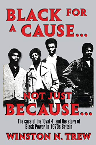 9781513602080: Black for a Cause... Not Just Because...: The case of the 'Oval 4' and the story it tells of Black Power in 1970s Britain