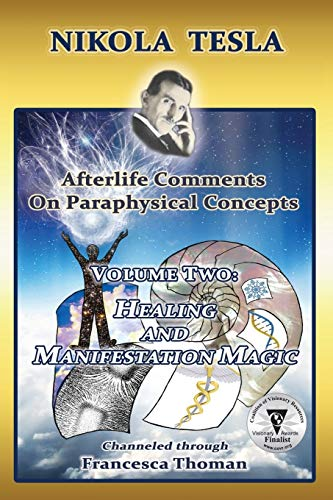 9781513606347: Nikola Tesla: Afterlife Comments on Paraphysical Concepts, Volume Two: Healing and Manifestation Magic