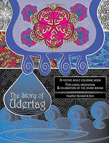 9781513608358: The Story of Udertag: An epic story and festive adult coloring book for cheer, meditation & celebration of the divine bovine!