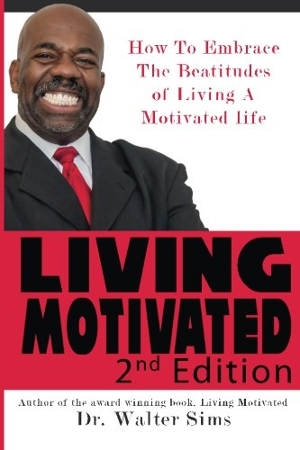 9781513611273: Living Motivated Second Edition: The Beatiudes For Living a Motivated Life