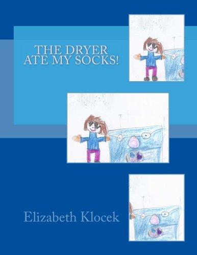 The Dryer Ate My Socks! (Paperback): Elizabeth Olivia Klocek,