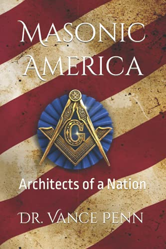 Masonic America: Architects of a Nation: Dr. Vance Penn