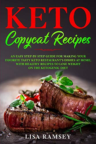 9781513668635: Keto Copycat Recipes: An Easy Step-by-Step Guide for Making Your Favorite Tasty Keto Restaurant's Dishes at Home, With Healthy Recipes to Lose Weight on the Ketogenic Diet