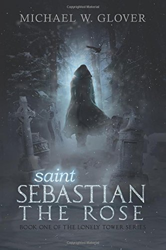 9781513701745: saint Sebastian The Rose (The Lonely Tower Series) (Volume 1)