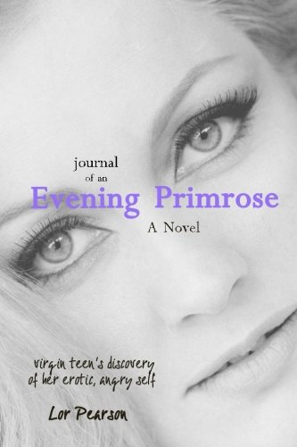 9781514100813: Journal of an Evening Primrose: a teen's discovery of her erotic, angry self