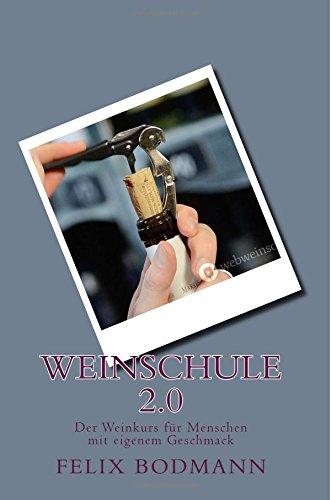 Weinschule 2.0: Der Weinkurs für Menschen mit eigenem Geschmack (German Edition): Felix ...