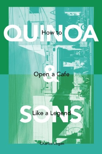 9781514100868: Quinoa & Sons: How to Open a Cafe like a Legend.
