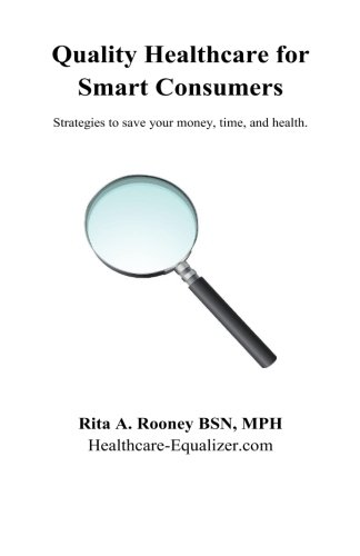 Quality Healthcare for Smart Consumers: Strategies to save your money, time, and health: Rita A ...