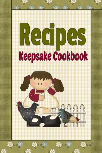 9781514101544: Recipes Keepsake Cookbook: Country Primitive Blank Recipe Book To Write Your Own Recipes In