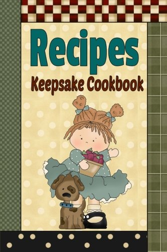 9781514102220: Recipes Keepsake Cookbook: Primitive Country Blank Recipe Book To Write Your Own Recipes In