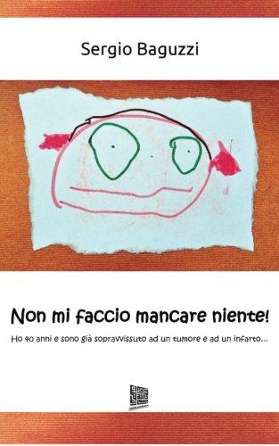 9781514102510: Non mi faccio mancare niente!: Ho 40 anni e sono già sopravvissuto ad un tumore e ad un infarto... (Italian Edition)