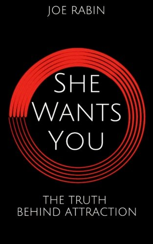 She Wants You: The Truth Behind Attraction: Joe Rabin