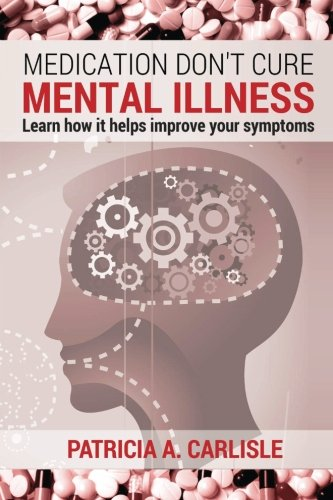 9781514105764: Medication don't cure mental illness: Learn How it helps improve your ssymptoms