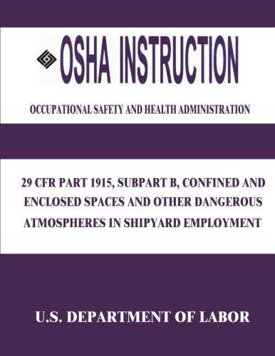 9781514106006: OSHA Instruction: 29 CFR Part 1915, Subpart B, Confined and Enclosed Spaces and Other Dangerous Atmospheres in Shipyard Employment