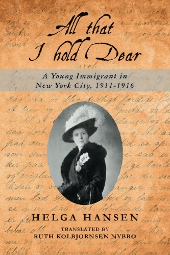 All that I hold Dear: A Young Immigrant in New York City, 1911-1916: Helga Hansen
