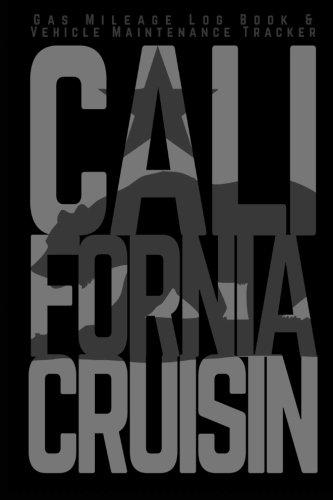 Gas Mileage Log Book & Vehicle Maintenance Tracker: California Cruisin (Car Lover Gifts Series)...