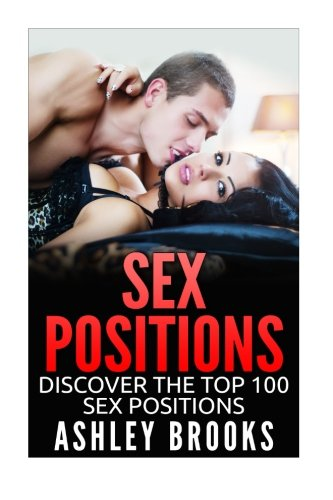 Sex Positions: Discover The Top 100 Sex Positions: Ashley Brooks