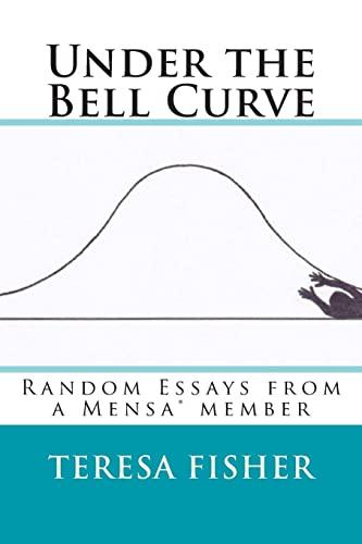 Under the Bell Curve: Random Essays from a Mensa® Member: Teresa Fisher