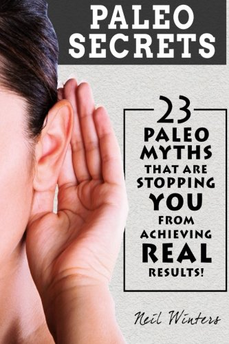 9781514115183: Paleo Secrets: 23 Paleo Myths That Are Stopping You From Achieving Real Results!