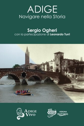 ADIGE - Navigare nella Storia (Italian Edition): Sergio Ogheri