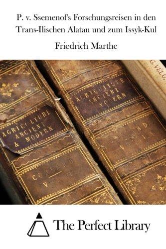 9781514117156: P. v. Ssemenof's Forschungsreisen in den Trans-Ilischen Alatau und zum Issyk-Kul (Perfect Library)