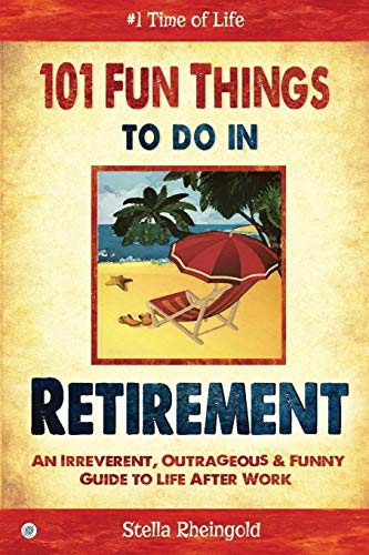 9781514117491: 101 Fun Things to do in Retirement: An Irreverent, Outrageous & Funny Guide to Life After Work