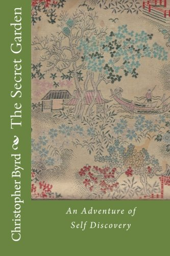 9781514117910: The Secret Garden: An Adventure of Self Discovery (The Life and Times of the Byrdman) (Volume 2)