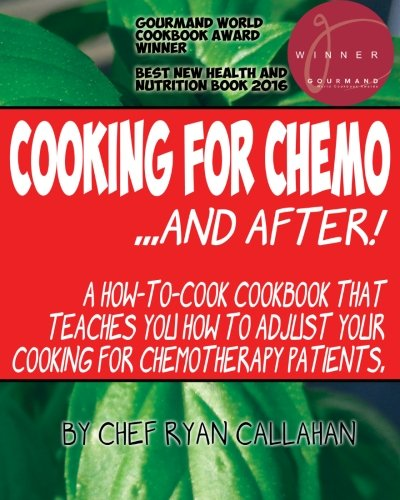 9781514119341: Cooking for Chemo ...and After!: A how-to-cook cookbook that teaches you how to adjust your cooking for chemotherapy patients