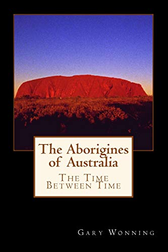 9781514119716: The Aborigines of Australia: A Small Town Traveler Returns To Oz