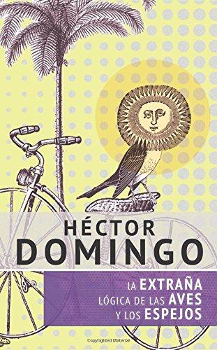 9781514120231: La extraña lógica de las aves y los espejos (Ficciones de domingo) (Volume 3) (Spanish Edition)