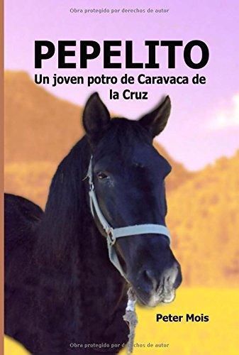 9781514120378: P E P E L I T O: Un joven potro de Caravaca de la Cruz